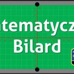 Matematyczny Bilard, czyli jak ze stołu bilardowego zrobić wciągający gadżet do nauki matematyki
